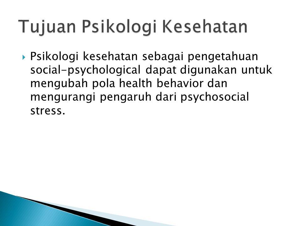  Psikologi kesehatan sebagai pengetahuan social-psychological dapat digunakan untuk mengubah pola health behavior dan mengurangi pengaruh dari psychosocial stress.