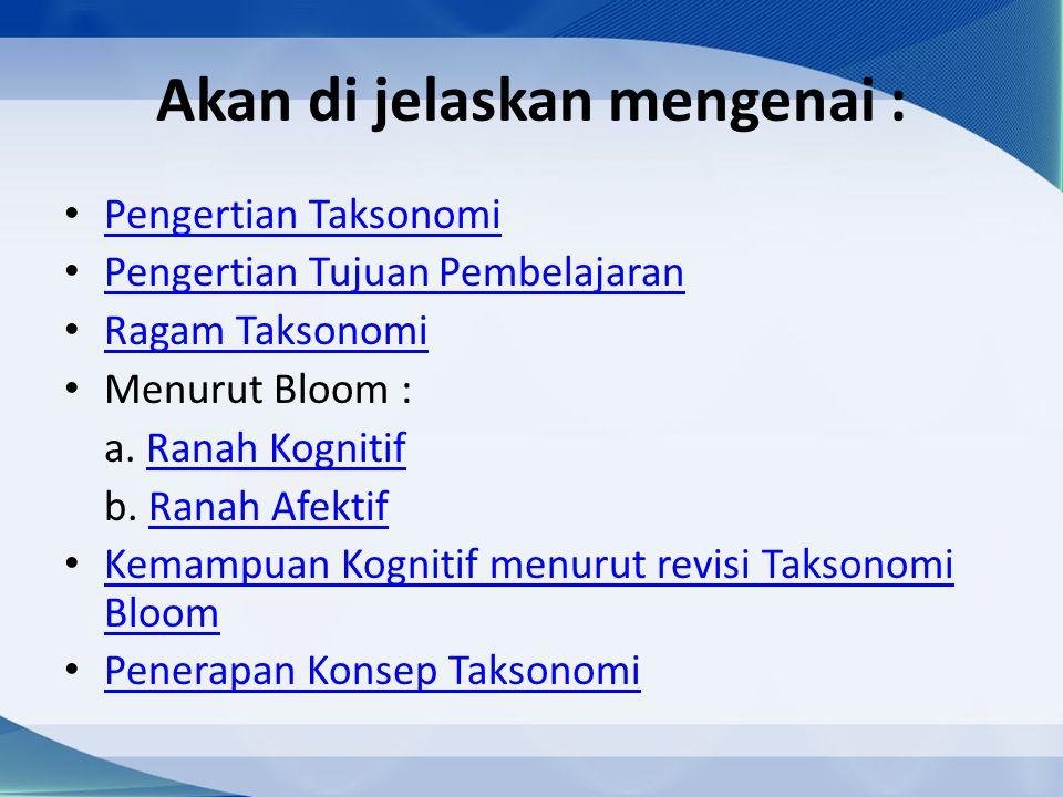 Akan di jelaskan mengenai : Pengertian Taksonomi Pengertian Tujuan Pembelajaran Ragam Taksonomi Menurut Bloom : a. Ranah KognitifRanah Kognitif b. Ran