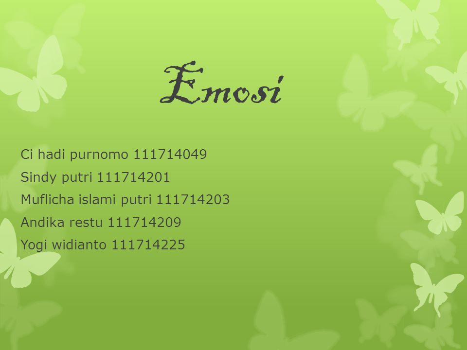 Emosi Ci hadi purnomo 111714049 Sindy putri 111714201 Muflicha islami putri 111714203 Andika restu 111714209 Yogi widianto 111714225