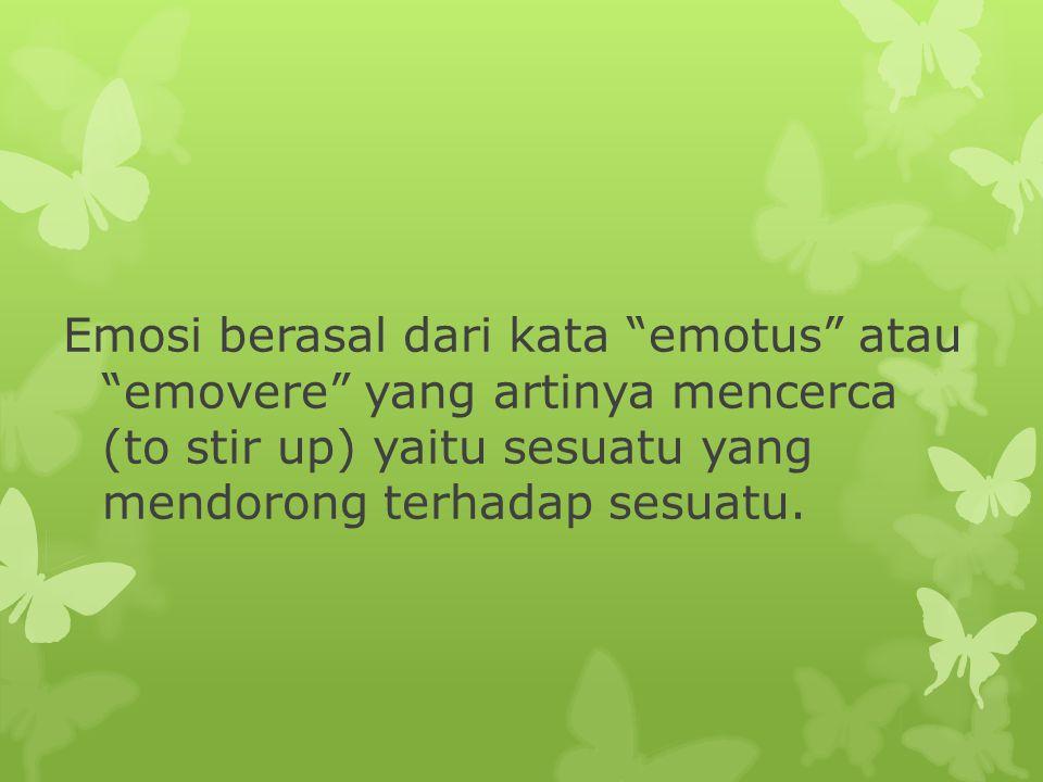 Emosi berasal dari kata emotus atau emovere yang artinya mencerca (to stir up) yaitu sesuatu yang mendorong terhadap sesuatu.