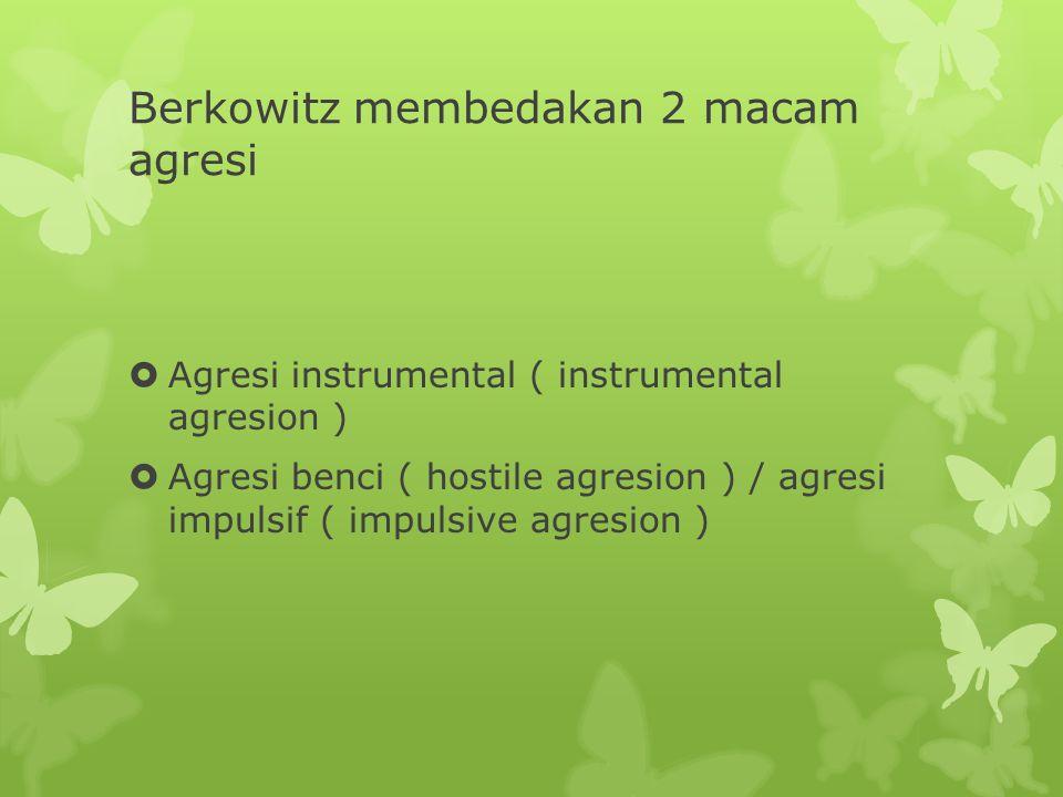Berkowitz membedakan 2 macam agresi  Agresi instrumental ( instrumental agresion )  Agresi benci ( hostile agresion ) / agresi impulsif ( impulsive agresion )