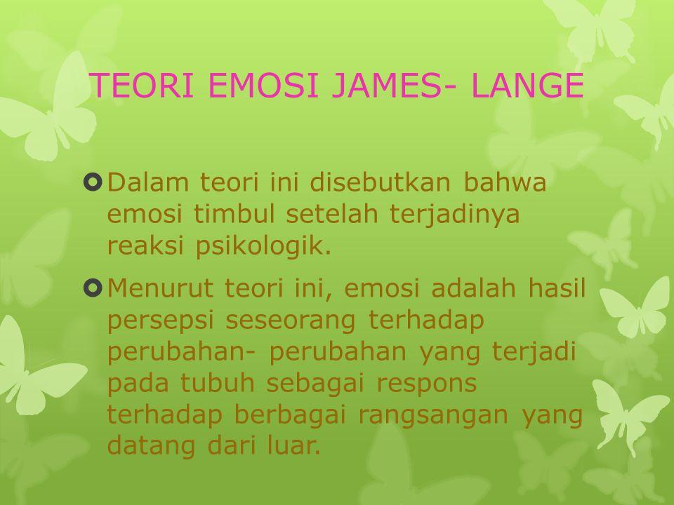 TEORI EMOSI JAMES- LANGE  Dalam teori ini disebutkan bahwa emosi timbul setelah terjadinya reaksi psikologik.