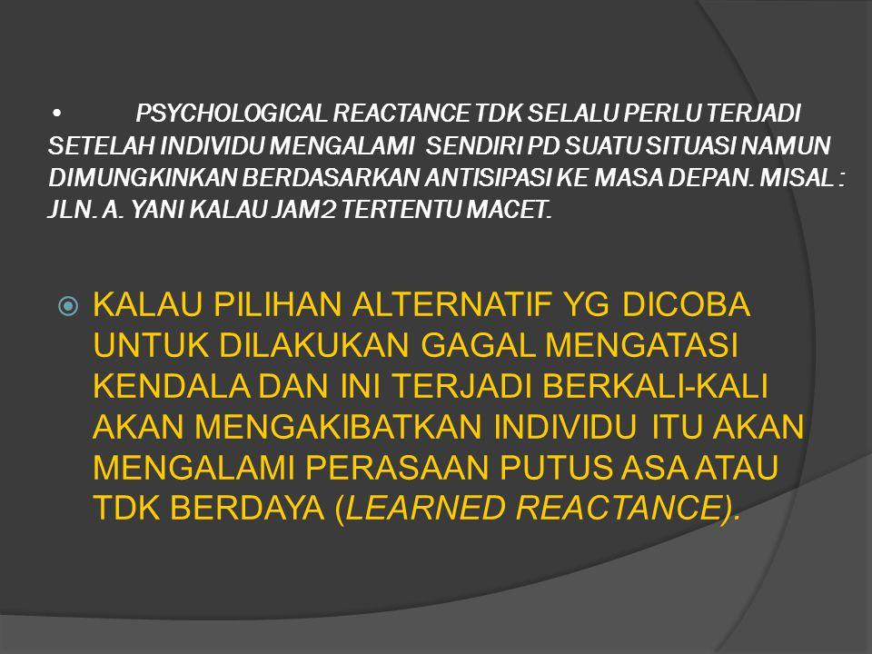 PSYCHOLOGICAL REACTANCE TDK SELALU PERLU TERJADI SETELAH INDIVIDU MENGALAMI SENDIRI PD SUATU SITUASI NAMUN DIMUNGKINKAN BERDASARKAN ANTISIPASI KE MASA