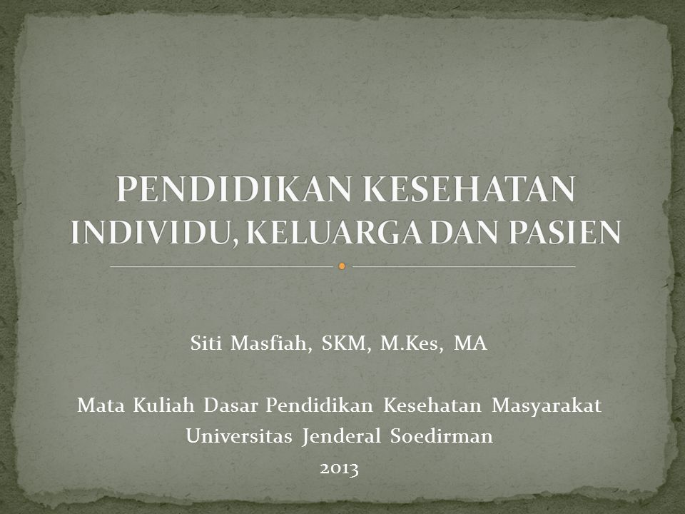 Siti Masfiah, SKM, M.Kes, MA Mata Kuliah Dasar Pendidikan Kesehatan Masyarakat Universitas Jenderal Soedirman 2013