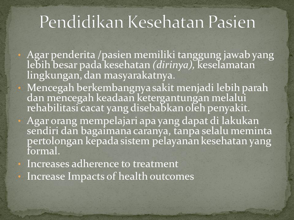 Agar penderita /pasien memiliki tanggung jawab yang lebih besar pada kesehatan (dirinya), keselamatan lingkungan, dan masyarakatnya.