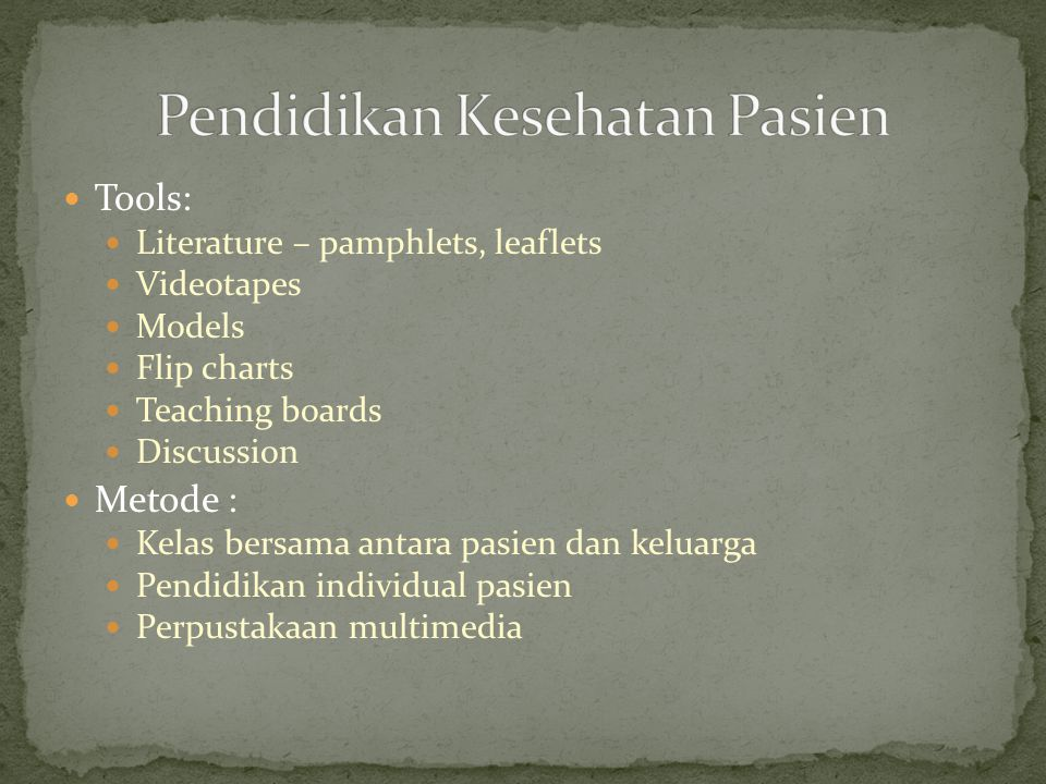 Tools: Literature – pamphlets, leaflets Videotapes Models Flip charts Teaching boards Discussion Metode : Kelas bersama antara pasien dan keluarga Pen