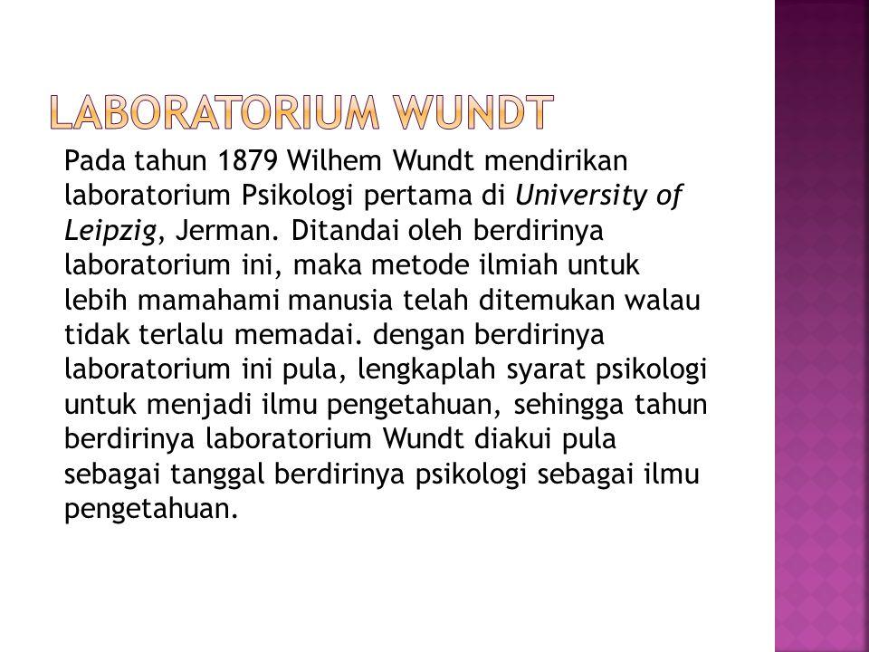 Pada tahun 1879 Wilhem Wundt mendirikan laboratorium Psikologi pertama di University of Leipzig, Jerman. Ditandai oleh berdirinya laboratorium ini, ma