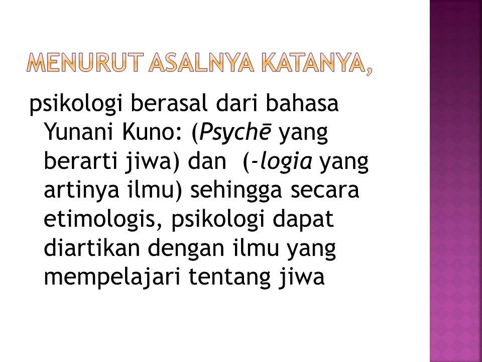 psikologi berasal dari bahasa Yunani Kuno: (Psychē yang berarti jiwa) dan (-logia yang artinya ilmu) sehingga secara etimologis, psikologi dapat diart