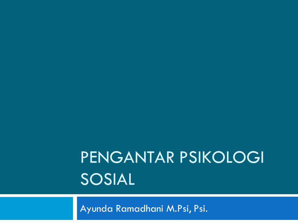 PENGANTAR PSIKOLOGI SOSIAL Ayunda Ramadhani M.Psi, Psi.
