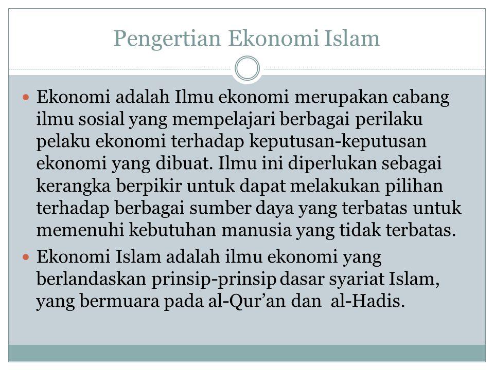 Pengertian Ekonomi Islam Ekonomi adalah Ilmu ekonomi merupakan cabang ilmu sosial yang mempelajari berbagai perilaku pelaku ekonomi terhadap keputusan