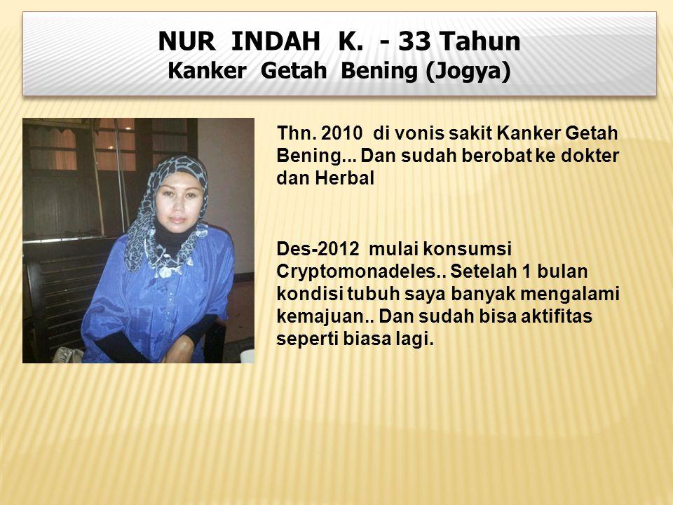 NUR INDAH K. - 33 Tahun Kanker Getah Bening (Jogya) NUR INDAH K. - 33 Tahun Kanker Getah Bening (Jogya) Thn. 2010 di vonis sakit Kanker Getah Bening..