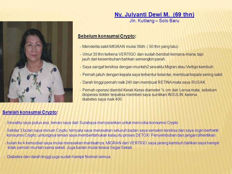 Ny. Julyanti Dewi M. (69 thn) Jln. Kutilang – Solo Baru Sebelum konsumsi Crypto: - Menderita sakit MIGRAN mulai SMA ( 50 thn yang lalu) - Umur 35 thn