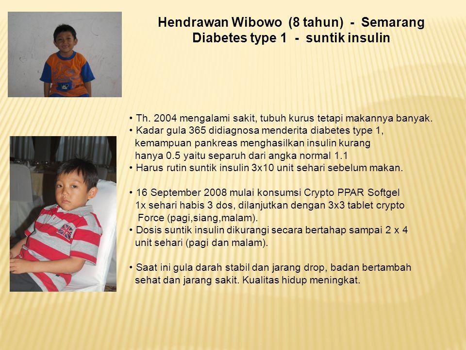 Hendrawan Wibowo (8 tahun) - Semarang Diabetes type 1 - suntik insulin Th. 2004 mengalami sakit, tubuh kurus tetapi makannya banyak. Kadar gula 365 di