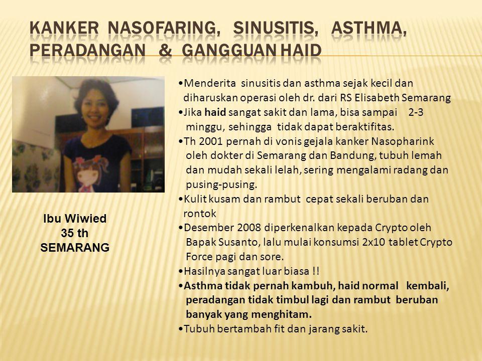 Ibu Wiwied 35 th SEMARANG Menderita sinusitis dan asthma sejak kecil dan diharuskan operasi oleh dr. dari RS Elisabeth Semarang Jika haid sangat sakit