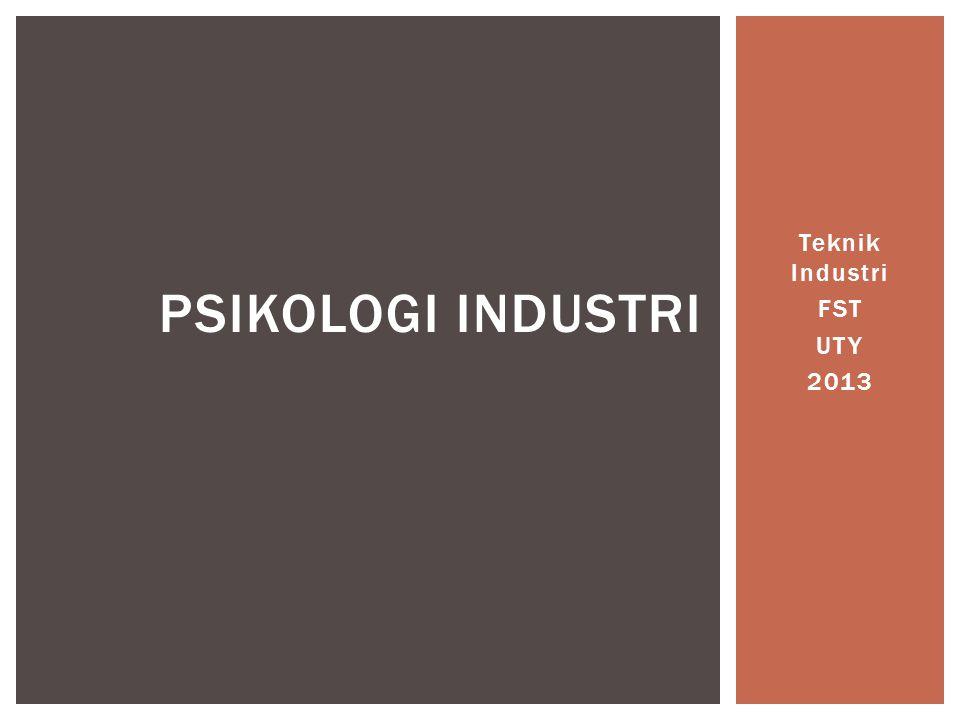 Teknik Industri FST UTY 2013 PSIKOLOGI INDUSTRI