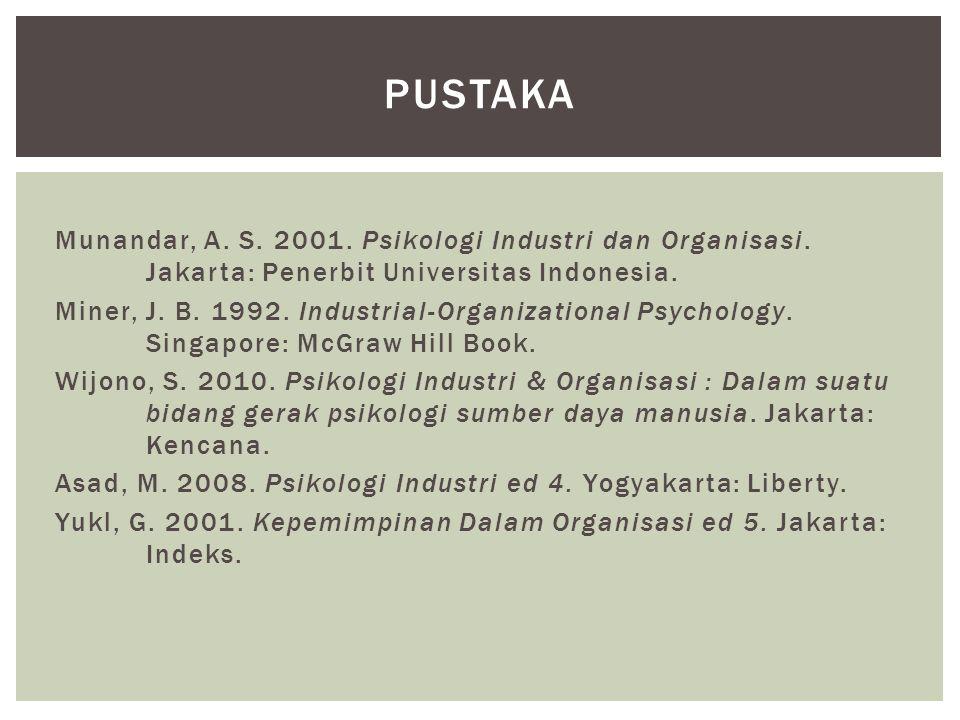 Munandar, A. S. 2001. Psikologi Industri dan Organisasi. Jakarta: Penerbit Universitas Indonesia. Miner, J. B. 1992. Industrial-Organizational Psychol