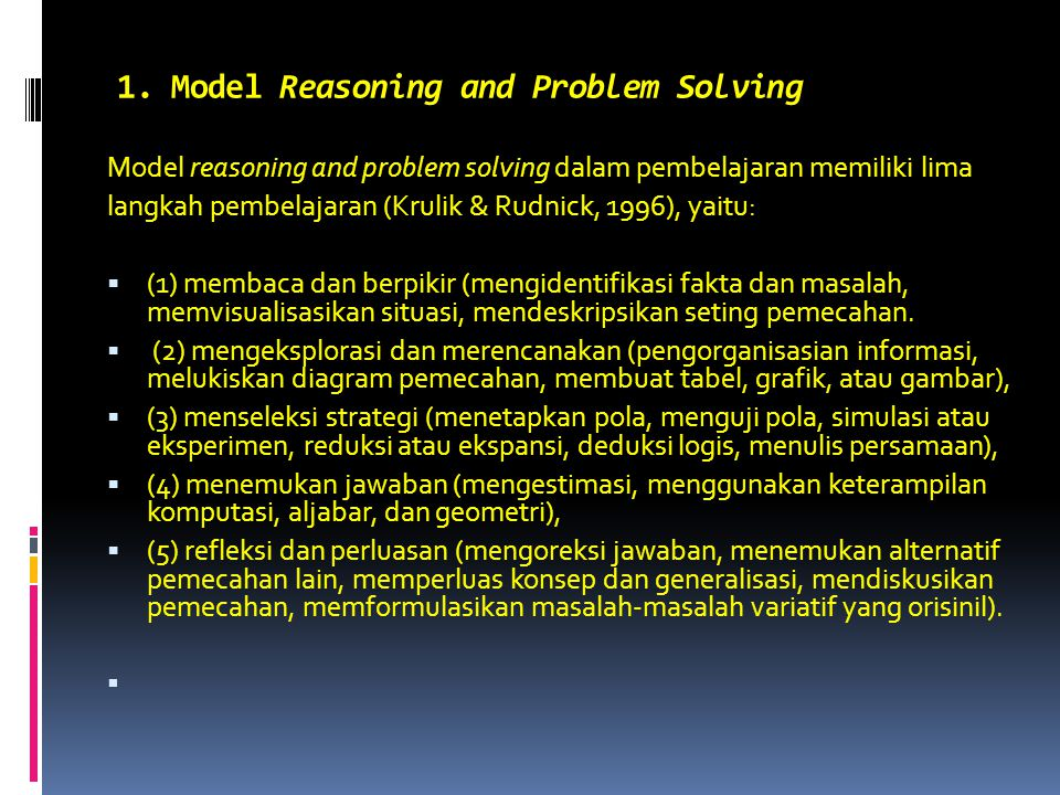 1. Model Reasoning and Problem Solving Model reasoning and problem solving dalam pembelajaran memiliki lima langkah pembelajaran (Krulik & Rudnick, 19