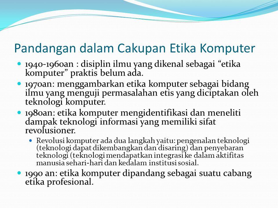 "Pandangan dalam Cakupan Etika Komputer 1940-1960an : disiplin ilmu yang dikenal sebagai ""etika komputer"" praktis belum ada. 1970an: menggambarkan etik"