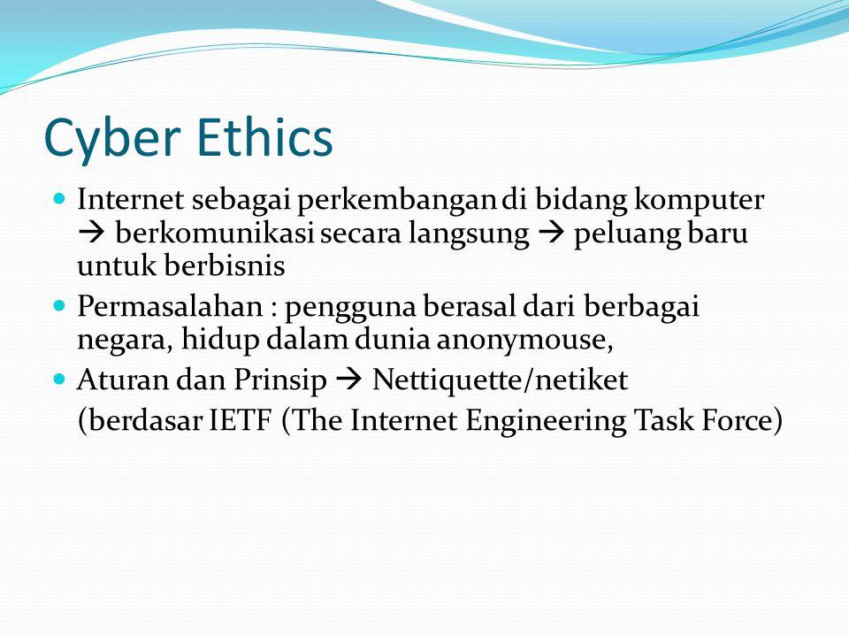 Cyber Ethics Internet sebagai perkembangan di bidang komputer  berkomunikasi secara langsung  peluang baru untuk berbisnis Permasalahan : pengguna b