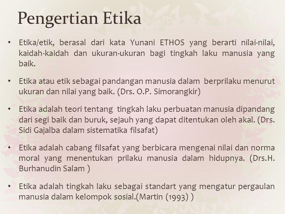 Pengertian Etika Etika/etik, berasal dari kata Yunani ETHOS yang berarti nilai-nilai, kaidah-kaidah dan ukuran-ukuran bagi tingkah laku manusia yang b