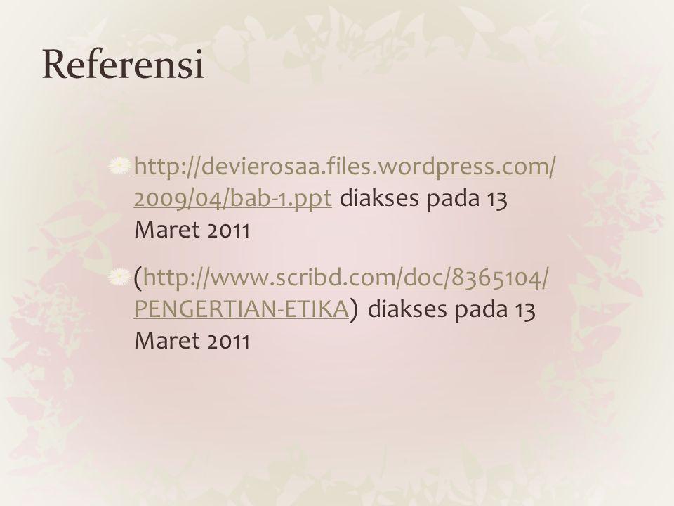 Referensi http://devierosaa.files.wordpress.com/ 2009/04/bab-1.ppthttp://devierosaa.files.wordpress.com/ 2009/04/bab-1.ppt diakses pada 13 Maret 2011