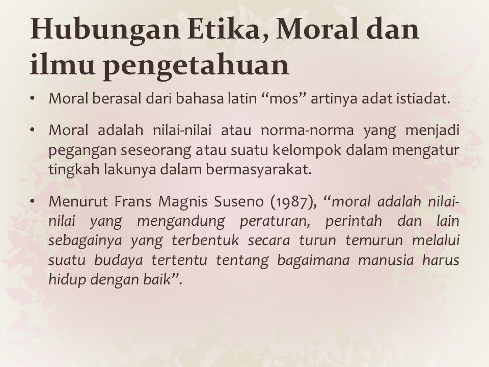 """Hubungan Etika, Moral dan ilmu pengetahuan Moral berasal dari bahasa latin """"mos"""" artinya adat istiadat. Moral adalah nilai-nilai atau norma-norma yang"""