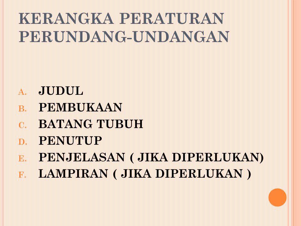 KERANGKA PERATURAN PERUNDANG-UNDANGAN A.JUDUL B. PEMBUKAAN C.