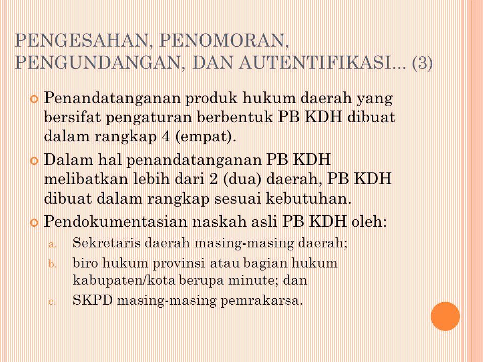 Penandatanganan produk hukum daerah yang bersifat pengaturan berbentuk PB KDH dibuat dalam rangkap 4 (empat).