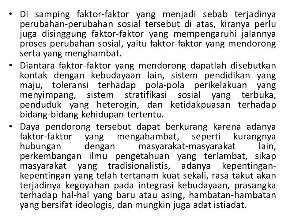 Di samping faktor-faktor yang menjadi sebab terjadinya perubahan-perubahan sosial tersebut di atas, kiranya perlu juga disinggung faktor-faktor yang m