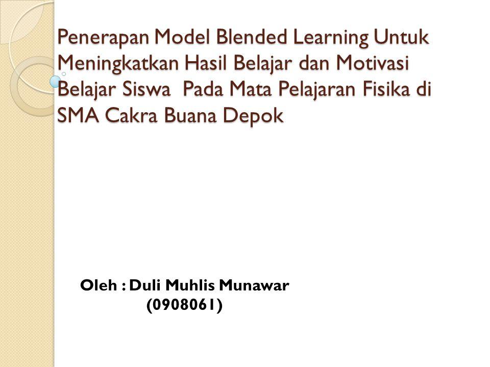 Penerapan Model Blended Learning Untuk Meningkatkan Hasil Belajar dan Motivasi Belajar Siswa Pada Mata Pelajaran Fisika di SMA Cakra Buana Depok Oleh