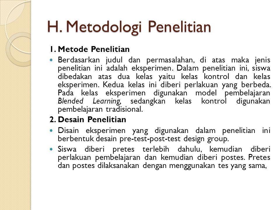 H. Metodologi Penelitian 1. Metode Penelitian Berdasarkan judul dan permasalahan, di atas maka jenis penelitian ini adalah eksperimen. Dalam penelitia