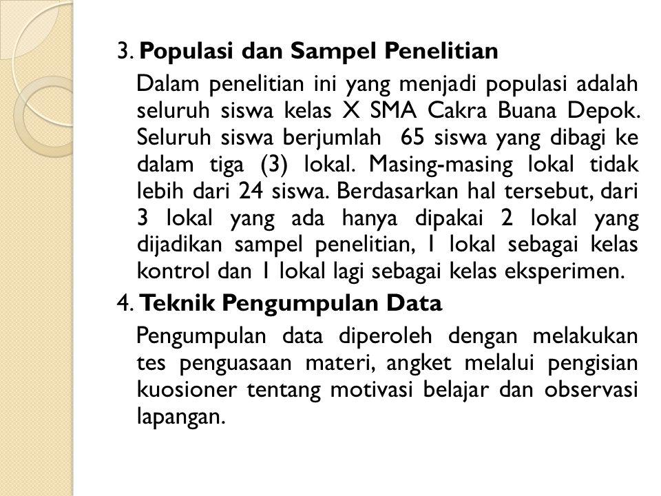 3. Populasi dan Sampel Penelitian Dalam penelitian ini yang menjadi populasi adalah seluruh siswa kelas X SMA Cakra Buana Depok. Seluruh siswa berjuml
