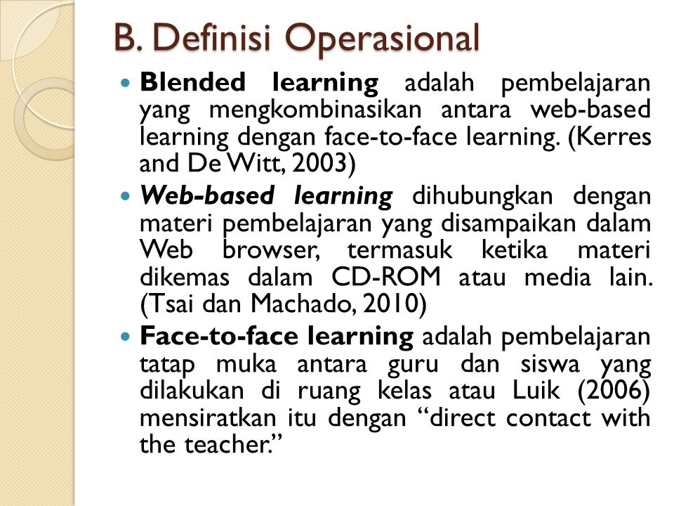 B. Definisi Operasional Blended learning adalah pembelajaran yang mengkombinasikan antara web-based learning dengan face-to-face learning. (Kerres and