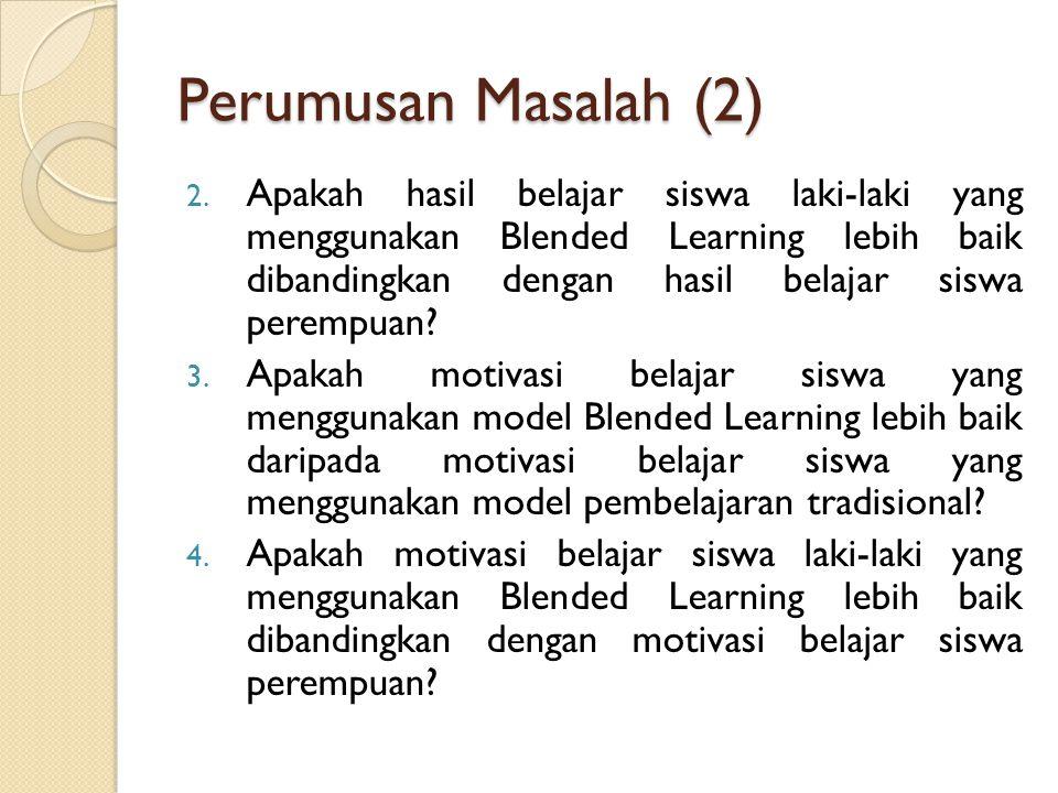 Perumusan Masalah (2) 2. Apakah hasil belajar siswa laki-laki yang menggunakan Blended Learning lebih baik dibandingkan dengan hasil belajar siswa per