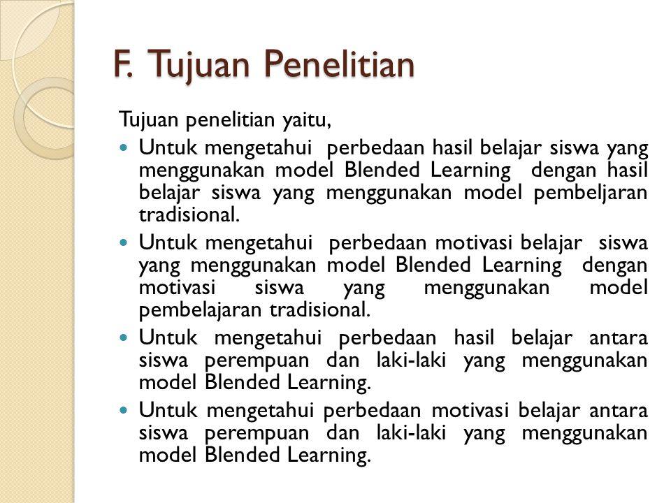 F. Tujuan Penelitian Tujuan penelitian yaitu, Untuk mengetahui perbedaan hasil belajar siswa yang menggunakan model Blended Learning dengan hasil bela