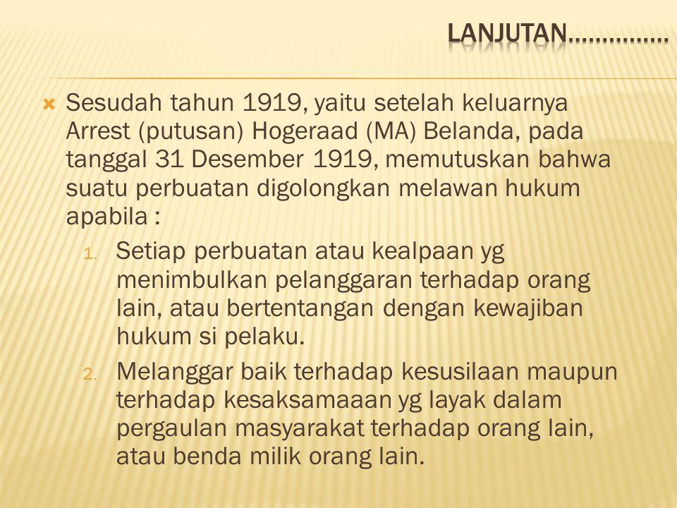  Rumusan Pengertian dan Pelaksanaan Perbuatan Melawan Hukum sebelum 1919 dan sesudah 1919 (Arrest Hogeraad) 19 Desember 1919, adalah sebagai berikut