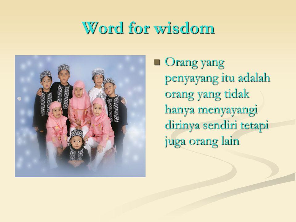 Word for wisdom Orang yang penyayang itu adalah orang yang tidak hanya menyayangi dirinya sendiri tetapi juga orang lain
