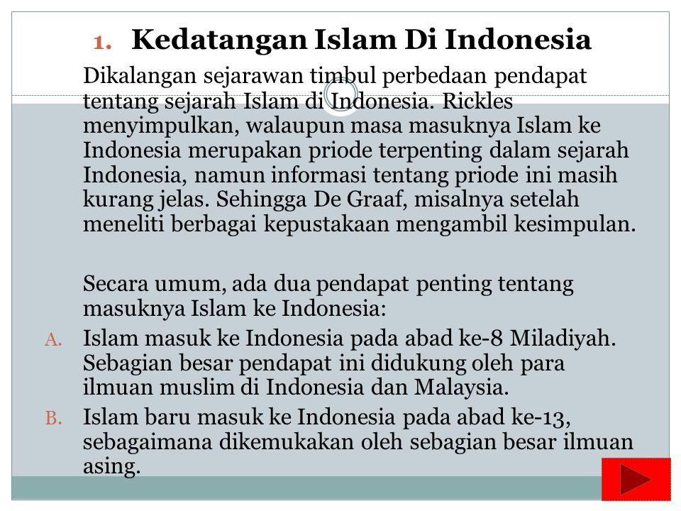 KEDATANGAN DAN PROSES PENYEBARAN ISLAM DI INDONESIA Untuk memahami perkembangan Islam di Indonesia saat ini, mau tidak mau harus diruntut jauh ke bela