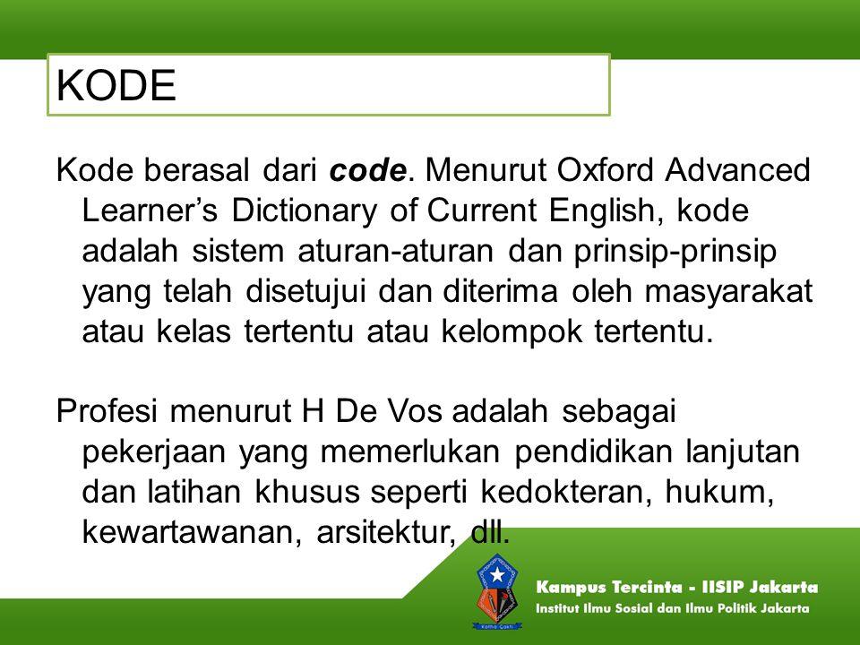KODE Kode berasal dari code. Menurut Oxford Advanced Learner's Dictionary of Current English, kode adalah sistem aturan-aturan dan prinsip-prinsip yan