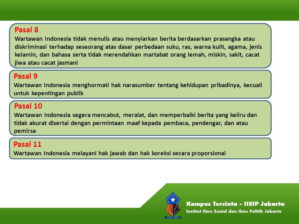 Pasal 8 Wartawan Indonesia tidak menulis atau menyiarkan berita berdasarkan prasangka atau diskriminasi terhadap seseorang atas dasar perbedaan suku,