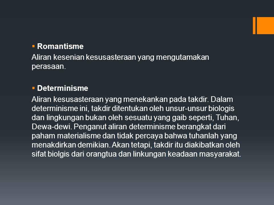  Romantisme Aliran kesenian kesusasteraan yang mengutamakan perasaan.