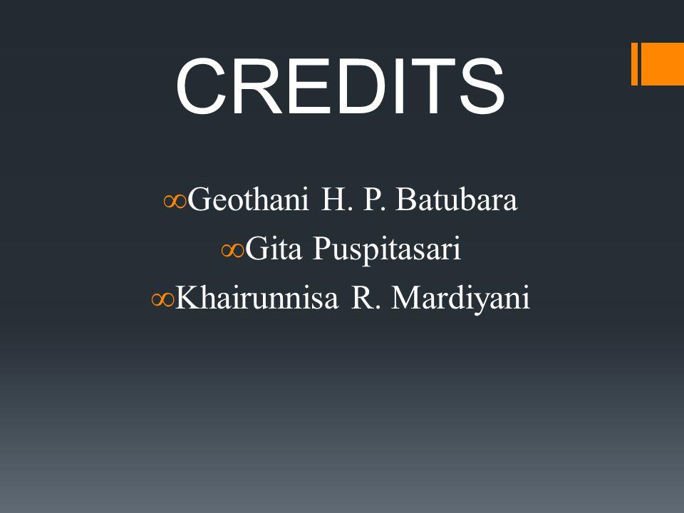 CREDITS ∞Geothani H. P. Batubara ∞Gita Puspitasari ∞Khairunnisa R. Mardiyani