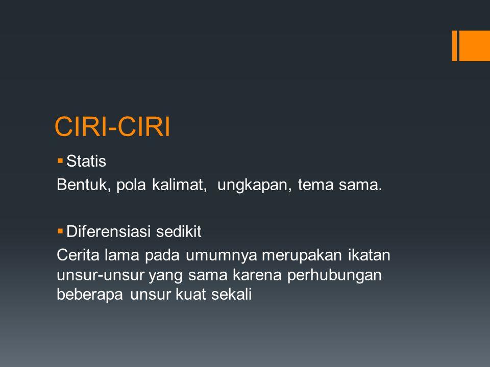 CIRI-CIRI  Statis Bentuk, pola kalimat, ungkapan, tema sama.