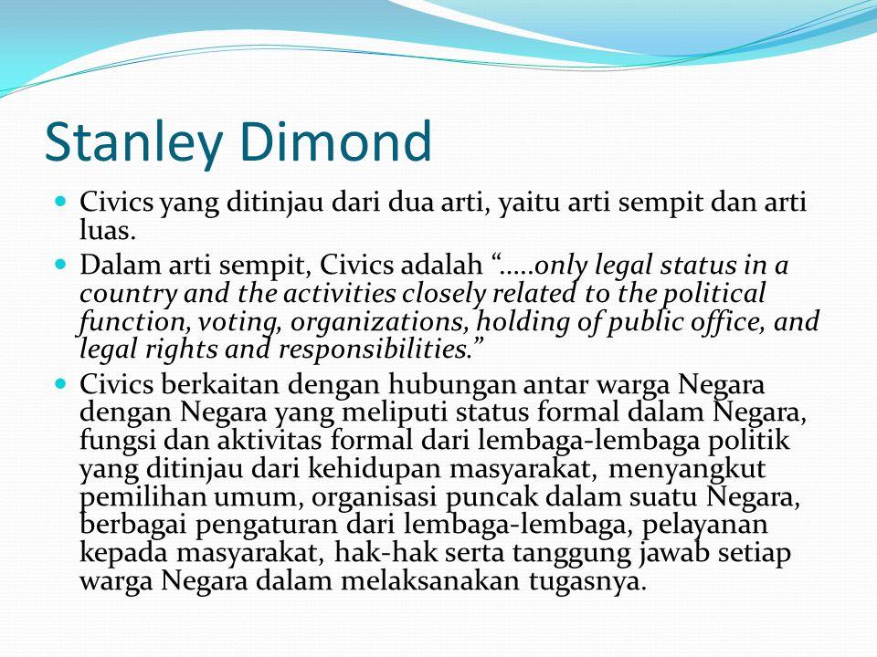 """Stanley Dimond Civics yang ditinjau dari dua arti, yaitu arti sempit dan arti luas. Dalam arti sempit, Civics adalah """"…..only legal status in a countr"""
