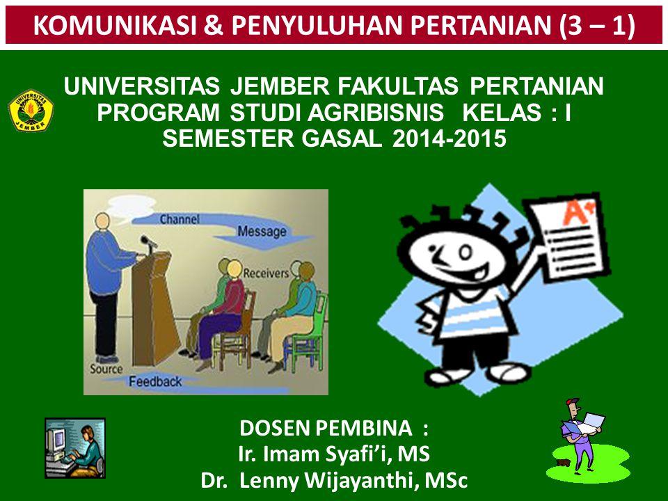 KOMUNIKASI & PENYULUHAN PERTANIAN (3 – 1) UNIVERSITAS JEMBER FAKULTAS PERTANIAN PROGRAM STUDI AGRIBISNIS KELAS : I SEMESTER GASAL 2014-2015 DOSEN PEMB