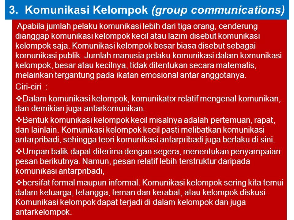 3. Komunikasi Kelompok (group communications) Apabila jumlah pelaku komunikasi lebih dari tiga orang, cenderung dianggap komunikasi kelompok kecil ata