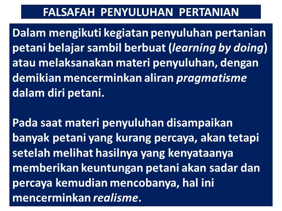 FALSAFAH PENYULUHAN PERTANIAN Dalam mengikuti kegiatan penyuluhan pertanian petani belajar sambil berbuat (learning by doing) atau melaksanakan materi