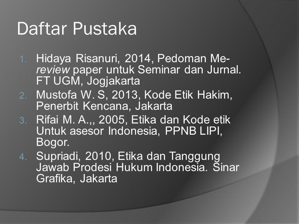 Daftar Pustaka 1. Hidaya Risanuri, 2014, Pedoman Me- review paper untuk Seminar dan Jurnal. FT UGM, Jogjakarta 2. Mustofa W. S, 2013, Kode Etik Hakim,