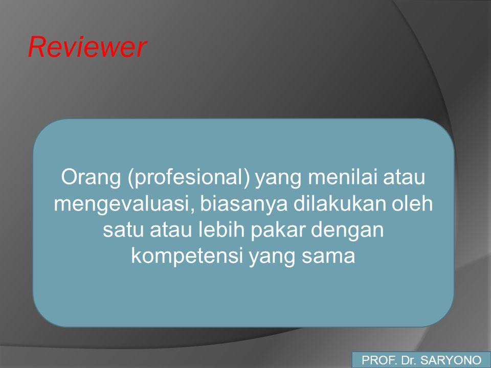 Reviewer Orang (profesional) yang menilai atau mengevaluasi, biasanya dilakukan oleh satu atau lebih pakar dengan kompetensi yang sama PROF. Dr. SARYO