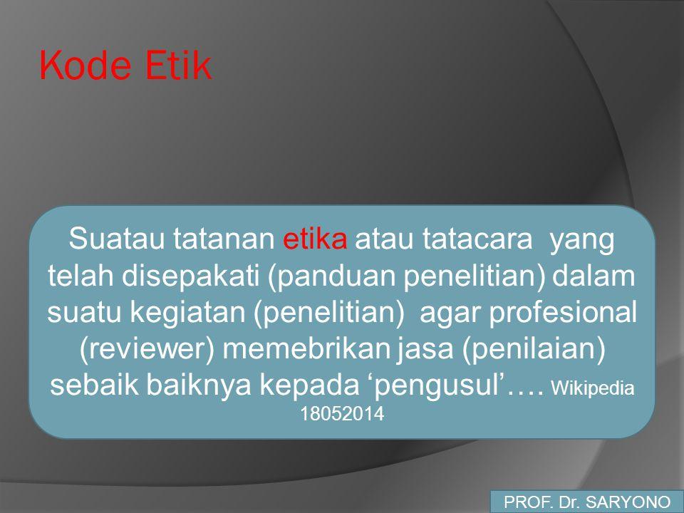 Kode Etik Suatau tatanan etika atau tatacara yang telah disepakati (panduan penelitian) dalam suatu kegiatan (penelitian) agar profesional (reviewer)